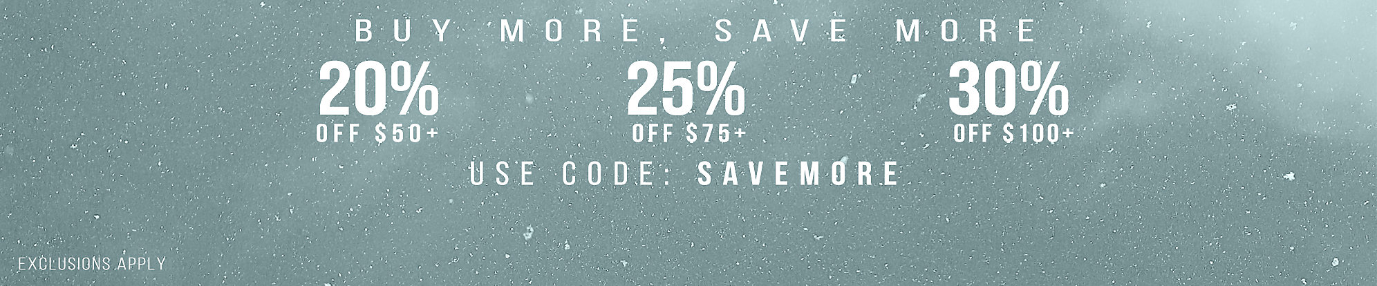 25% Off $50+, 25% Off $75+, 30% Off $100+ Use Code SAVEMORE