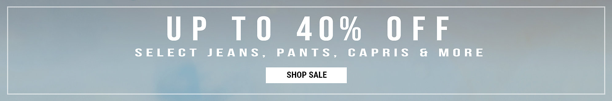 Up To 40% Off Select Jeans, Pants, Capris, And More